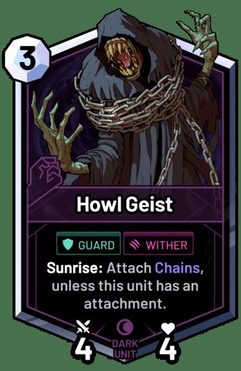 Howl Geist - Sunrise: Attach Chains, unless this unit has an attachment.