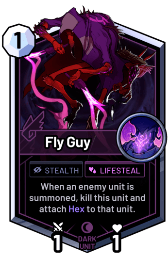Fly Guy - When an enemy unit is summoned, kill this unit and attach Hex to that unit.