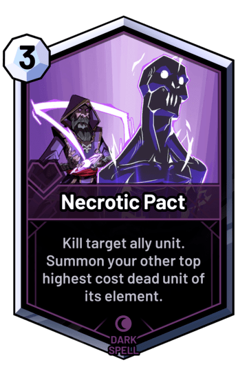 Necrotic Pact - Kill target ally unit. Summon your other top highest cost dead unit of its element.