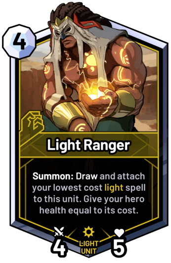 Light Ranger - Summon: Draw and attach your lowest cost light spell to this unit. Give your hero health equal to its cost.