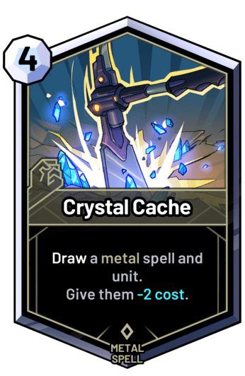 Crystal Cache - Draw a metal spell and unit. Give them -2 cost.
