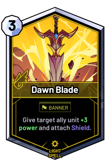 Dawn Blade - Give target ally unit +3 power and attach Shield.