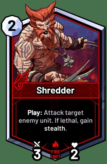 Shredder - Play: Attack target enemy unit. If lethal, gain stealth.