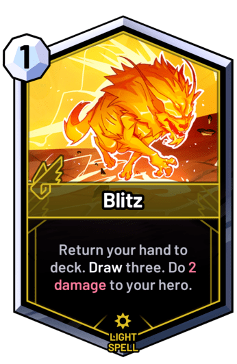 Blitz - Return your hand to deck. Draw three. Do 2 damage to your hero.