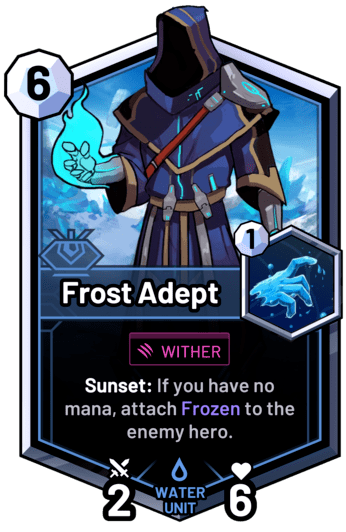 Frost Adept - Sunset: If you have no mana, attach Frozen to the enemy hero.