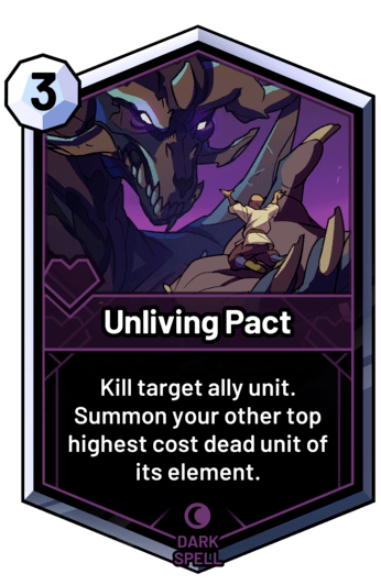 Unliving Pact - Kill target ally unit. Summon your other top highest cost dead unit of its element.