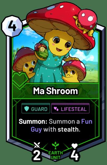 Ma Shroom - Summon: Summon a Fun Guy with stealth.