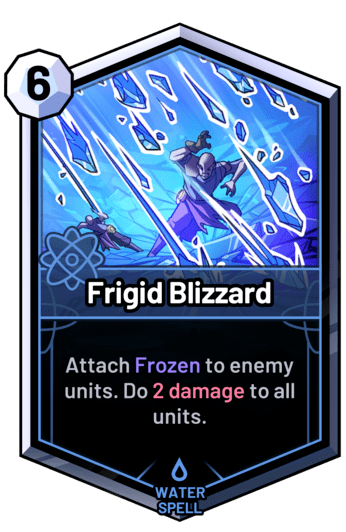 Frigid Blizzard - Attach Frozen to enemy units. Do 2 damage to all units.