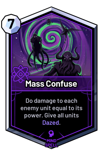 Mass Confuse - Do damage to each enemy unit equal to its power. Give all units Dazed.