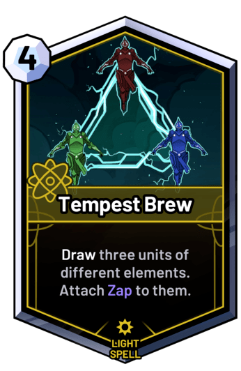 Tempest Brew - Draw three units of different elements. Attach Zap to them.