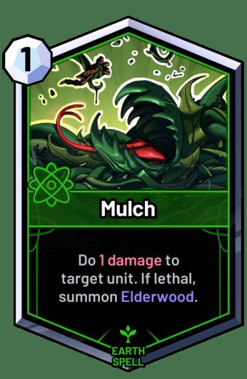 Mulch - Do 1 damage to target unit. If lethal, summon Elderwood.