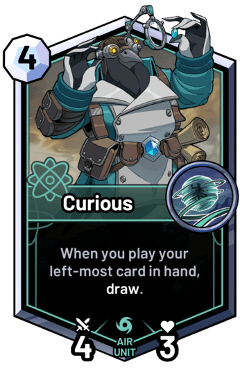 Curious - When you play your left-most card in hand, draw.