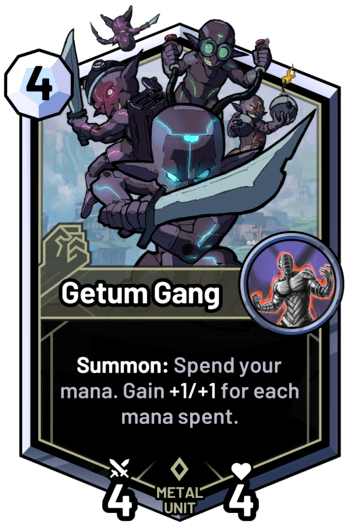 Getum Gang - Summon: Spend your mana. Gain +1/+1 for each mana spent.