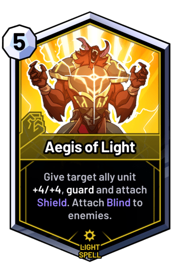 Aegis of Light - Give target ally unit +4/+4, guard and attach Shield. Attach Blind to enemies.