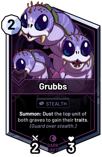 Grubbs - Summon: Dust the top unit of both graves to gain their traits.  (Guard over stealth.)
