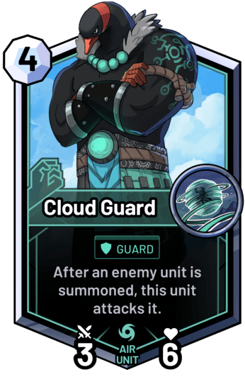 Cloud Guard - After an enemy unit is summoned, this unit attacks it.
