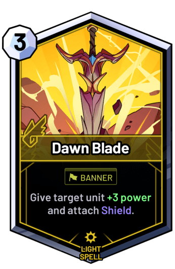Dawn Blade - Give target unit +3 power and attach Shield.