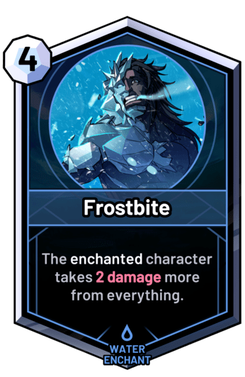 Frostbite - The enchanted character takes 2 damage more from everything.
