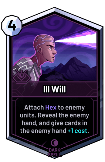 Ill Will - Attach Hex to enemy units. Reveal the enemy hand, and give cards in the enemy hand +1 cost.