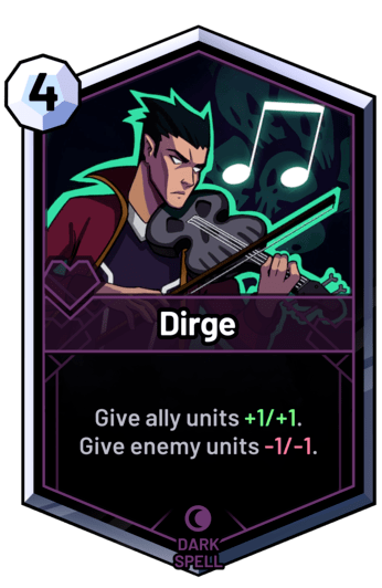 Dirge - Give ally units +1/+1. Give enemy units -1/-1.