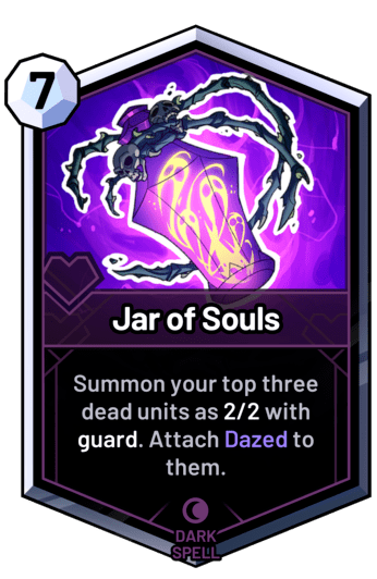 Jar of Souls - Summon your top three dead units as 2/2 with guard. Attach Dazed to them.