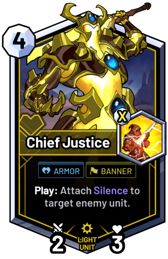 Chief Justice - Play: Attach Silence to target enemy unit.