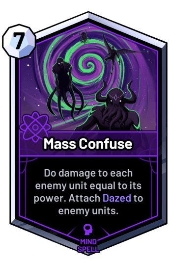 Mass Confuse - Do damage to each enemy unit equal to its power. Attach Dazed to enemy units.