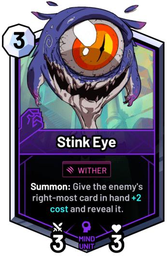 Stink Eye - Summon: Give the enemy's right-most card in hand +2 cost and reveal it.