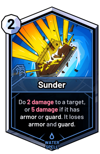 Sunder - Do 2 damage to a target, or 5 damage if it has armor or guard. It loses armor and guard.