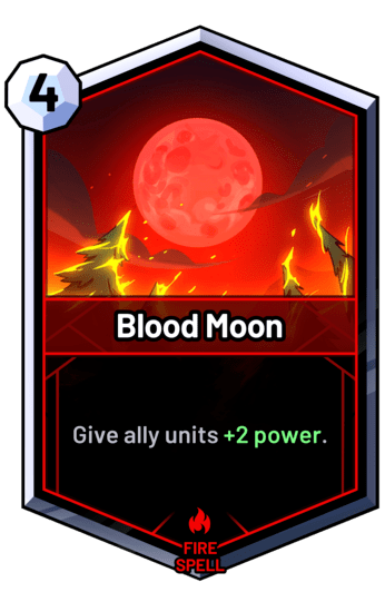 Blood Moon - Give ally units +2 power.