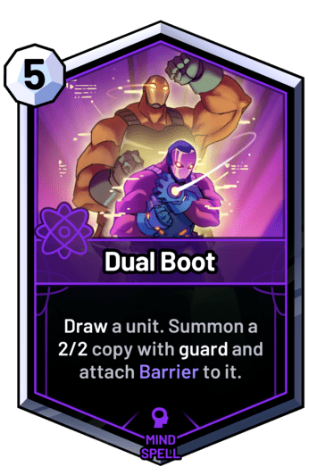 Dual Boot - Draw a unit. Summon a 2/2 copy with guard and attach Barrier to it.
