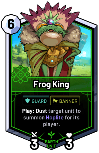 Frog King - Play: Dust target unit to summon Hoplite for its player.