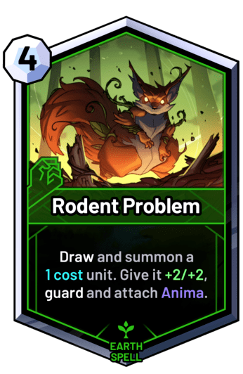 Rodent Problem - Draw and summon a  1 cost unit. Give it +2/+2, guard and attach Anima.