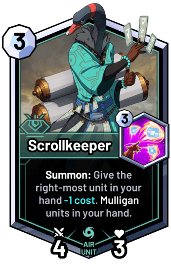 Scrollkeeper - Summon: Give the right-most unit in your hand -1 cost. Mulligan units in your hand.