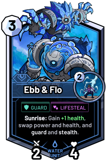 Ebb & Flo - Sunrise: Gain +1 health, swap power and health, and guard and stealth.