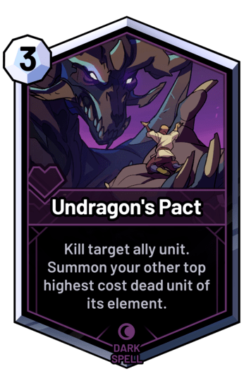 Undragon's Pact - Kill target ally unit. Summon your other top highest cost dead unit of its element.