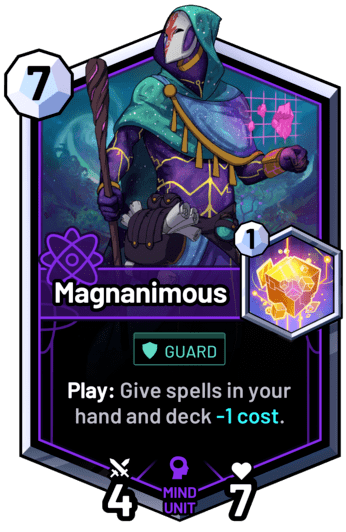 Magnanimous - Play: Give spells in your hand and deck -1 cost.