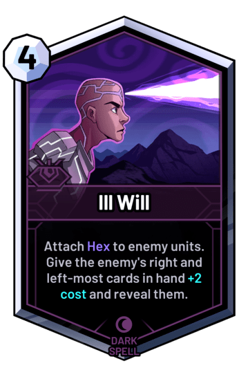 Ill Will - Attach Hex to enemy units. Give the enemy's right and left-most cards in hand +2 cost and reveal them.
