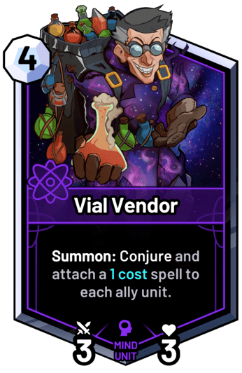 Vial Vendor - Summon: Conjure and attach a 1 cost spell to each ally unit.