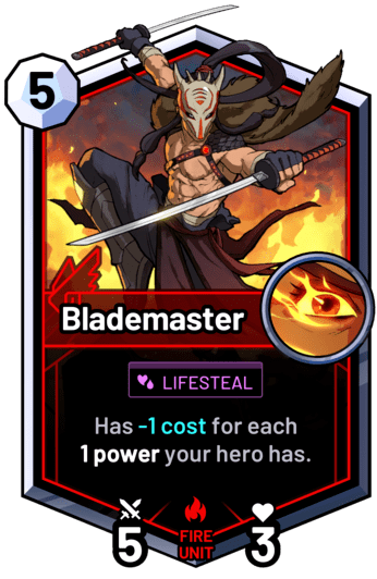 Blademaster - Has -1cost for each 1power your hero has.