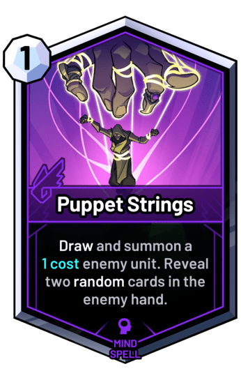 Puppet Strings - Draw and summon a  1cost enemy unit. Reveal two random cards in the enemy hand.