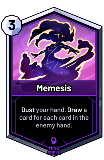 Memesis - Dust your hand. Draw a card for each card in the enemy hand.