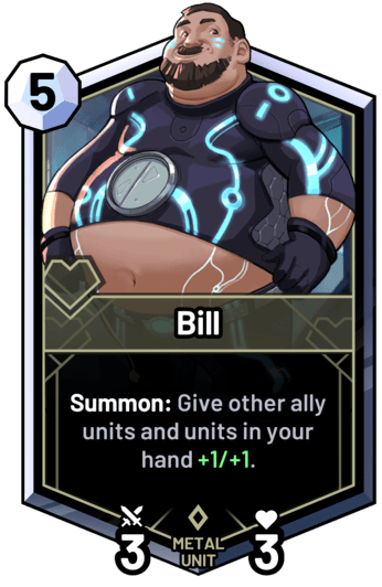 Bill - Summon: Give other ally units and units in your hand +1/+1.