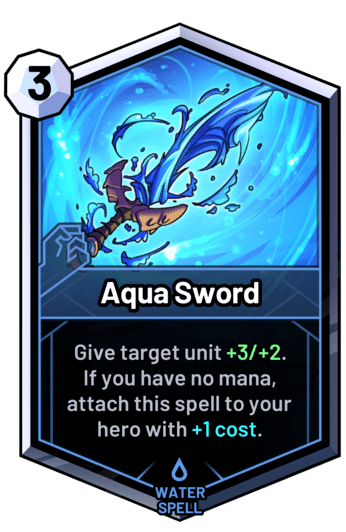 Aqua Sword - Give target unit +3/+2.  If you have no mana, attach this spell to your hero with +1cost.