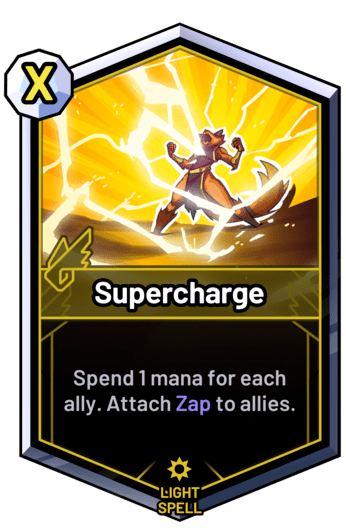 Supercharge - Spend 1 mana for each ally. Attach Zap to allies.