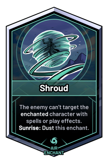 Shroud - The enemy can't target the enchanted character with spells or play effects. Sunrise: Dust this enchant.