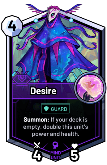 Desire - Summon: If your deck is empty, double this unit's power and health.