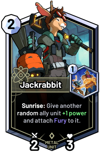 Jackrabbit - Sunrise: Give another random ally unit +1 power and attach Fury to it.