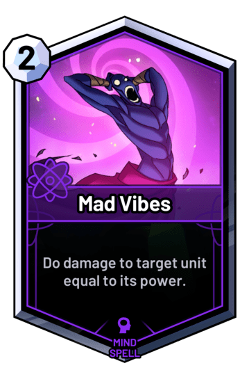 Mad Vibes - Do damage to target unit equal to its power.