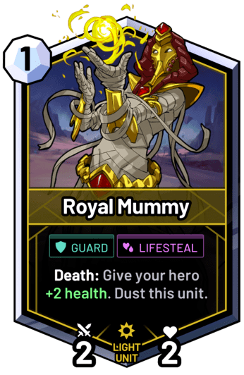 Royal Mummy - Death: Give your hero +2 health. Dust this unit.